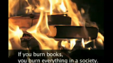 If you burn books, you burn everything in a society. Ray Bradbury